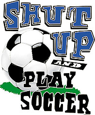 Soccer T-Shirt: Shut Up & Play