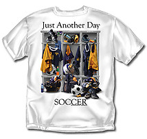 Soccer T-Shirt: Just Another Day