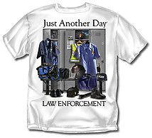 Law T-Shirt: Just Another Day Law Enforcement