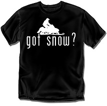 Snowmobiling T-Shirt: Got Snow?